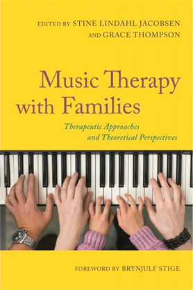 Music Therapy with Families - Therapeutic Approaches and Theoretical Perspectives  Edited by Stine Lindahl Jacobsen and Grace Thompson