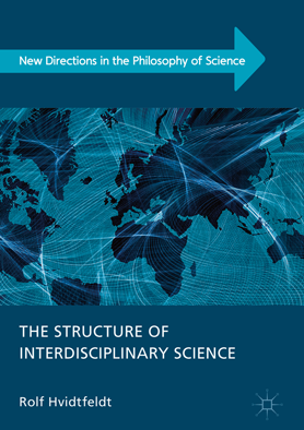Rolf Hvidtfeldt: The Structure of Interdisciplinary Science (New Directions in the Philosophy of Science)