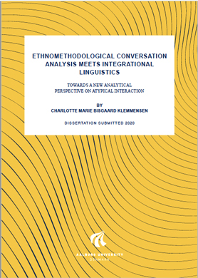 PhD Thesis by Charlotte Marie Bisgaard Klemmensen: Ethnomethodological Conversation Analysis meets Integrational Linguistics